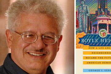 George Sanchez image and book cover of Boyle Heights: How a Los Angeles Neighborhood Became the Future of American Democracy