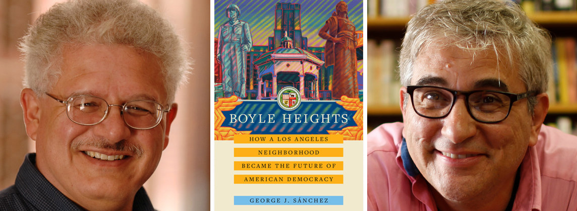 """Left to right: George J. Sánchez, """"Boyle Heights: How a Los Angeles Neighborhood Became the Future of American Democracy"""" book cover, David Kipen"""